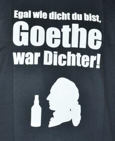 T-Shirt egal wie dicht du bist, Goethe war Dichter in Gr....