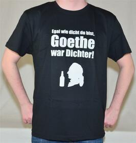 T-Shirt egal wie dicht du bist, Goethe war Dichter in Gr. L