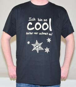 T-Shirt ich bin so cool hinter mir schneit es in Gr. S-XXL